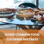 The Common Food Catering Mistakes and How to Avoid Them